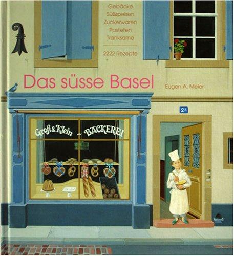 9783858153067: Das süsse Basel. Gebäcke, Süßspeisen, Zuckerwaren, Pasteten, Tranksame. 2222 Rezepte