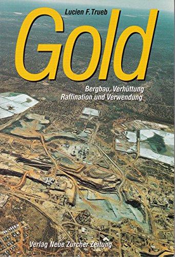 Gold: Bergbau, Verhüttung, Raffination und Verwendung - F. Trueb, Lucien