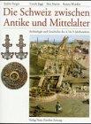 9783858235602: Die Schweiz zwischen Antike und Mittelalter: Archaologie und Geschichte des 4. bis 9. Jahrhunderts