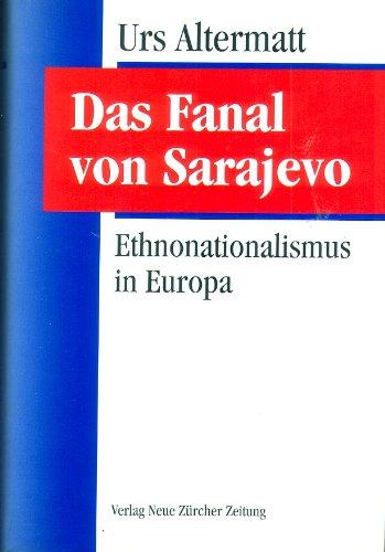 Das Fanal von Sarajevo. Ethnonationalismus in Europa.: Altermatt, Urs