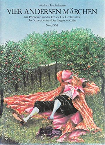 9783858251954: Vier Andersen Märchen. Die Prinzessin auf der Erbse. Die Großmutter. Der Schweinehirt. Der fliegende Koffer. Mit Bildern von Friedrich Hechelmann.