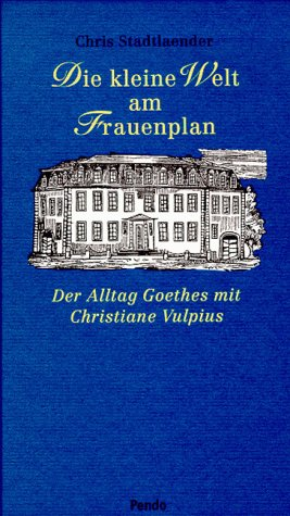 Die kleine Welt am Frauenplan. Der Alltag Goethes mit Christiane Vulpius. - Stadtlaender, Chris.