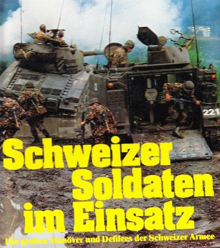9783858590947: Schweizer Soldaten im Einsatz: Die großen Manöver und Defilees der Schweizer Armee