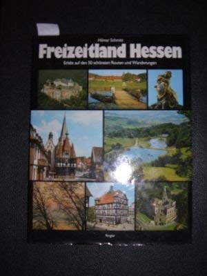 Freizeitland Hessen: Erlebt auf den 50 schönsten Routen und Wanderungen (German Edition): Hilmar ...