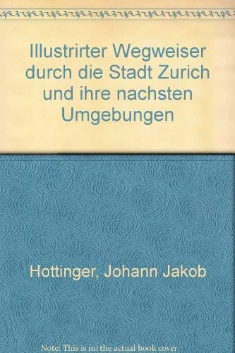 Illustrirter Wegweiser durch die Stadt Zurich und: Johann Jakob Hottinger