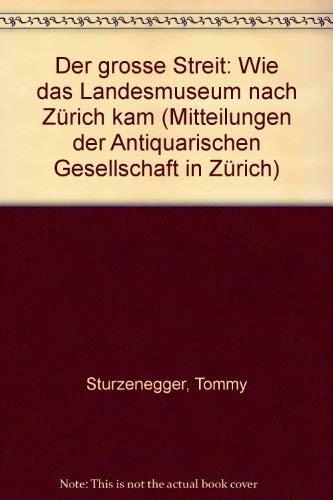 Der grosse Streit : wie das Landesmuseum nach Zürich kam. Antiquarische Gesellschaft : ...