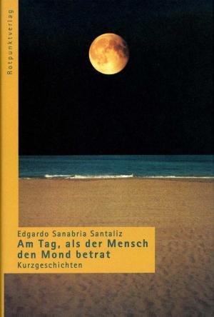 9783858691323: Am Tag, als der Mensch den Mond betrat. Kurzgeschichten.