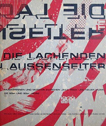 9783858691569: Die lachenden Aussenseiter : Musikerinnen und Musiker zwischen Jazz, Rock und neuer Musik, die 80er und 90er Jahre ; ein Buch der Wochenzeitung (WOZ).