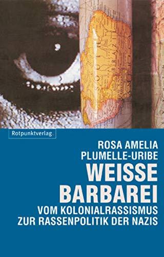 9783858692733: Weisse Barbarei: Vom Kolonialrassismus zur Rassenpolitik der Nazis