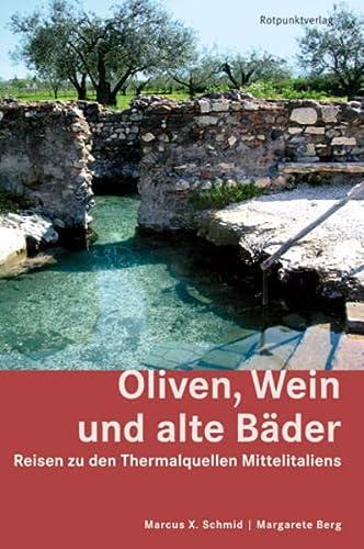 9783858692863: Oliven, Wein und alte B�der: Reisen zu den Thermalquellen Mittelitaliens