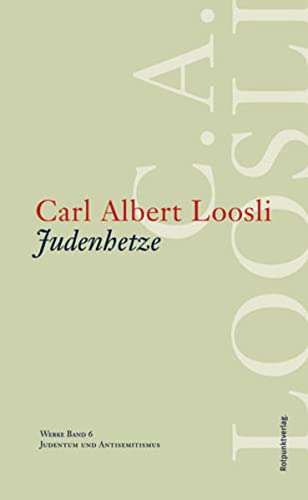 Werke 0. Judenhetze: Carl Albert Loosli
