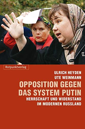 9783858693891: Opposition gegen das System Putin: Herrschaft und Widerstand im modernen Russland