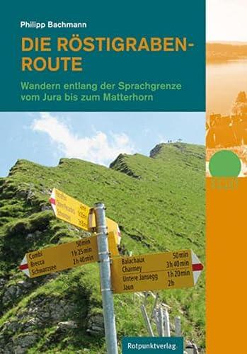 9783858694331: Die Röstigraben-Route: Zu Fuß vom Jura bis zum Matterhorn