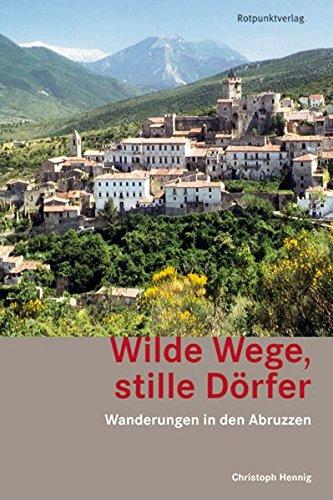 Wilde Wege, stille Dörfer: Wanderungen in den Abruzzen (Paperback): Christoph Hennig