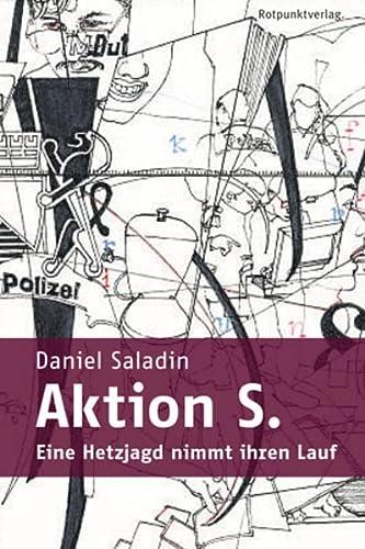 Aktion S.: Eine Hetzjagd nimmt ihren Lauf: Daniel Saladin