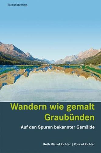 Wandern wie gemalt Graubünden: Auf den Spuren bekannter Gemälde (Paperback): Ruth Michel-Richter, ...