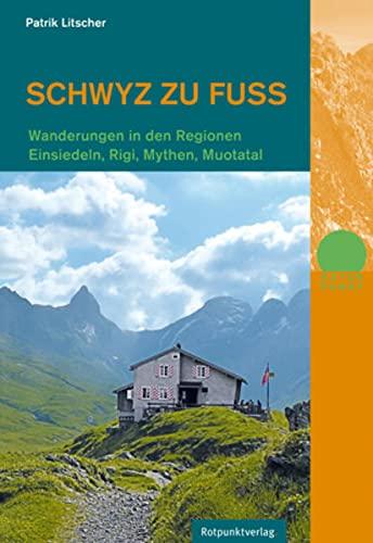 Schwyz zu FuÃ: Wanderungen in den Regionen: Patrik Litscher