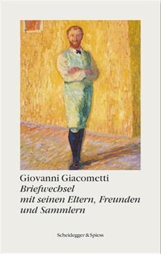 Briefwechsel mit seinen Eltern und Sammlern: Giovanni Giacometti