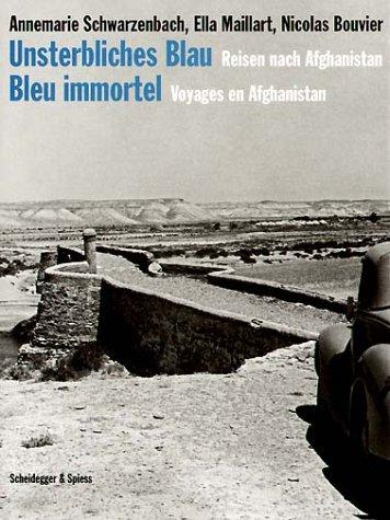 Unsterbliches Blau: Reisen nach Afghanistan (French and German Edition) - Schwarzenbach, Annemarie; Maillart, Ella K.; Bouvier, Nicolas
