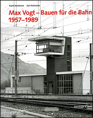 9783858811851: Max Vogt Bauen Fur Die Bahn 1957-1989 (2nd Édition) /Allemand
