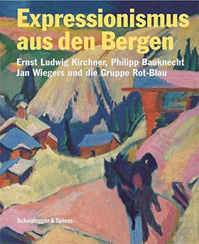 9783858811905: Expressionismus Aus Den Bergen: Ernst Ludwig Kirchner, Philipp Bauknecht, Jan Wiegers Und Die Gruppe Rot Blau