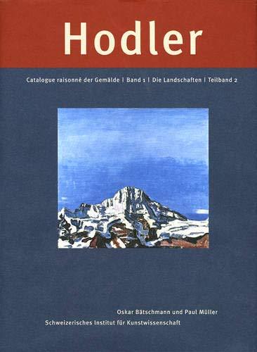 9783858812445: Ferdinand Hodler - Catalogue Raisonné der Gemälde. Band 1 - Die Landschaften