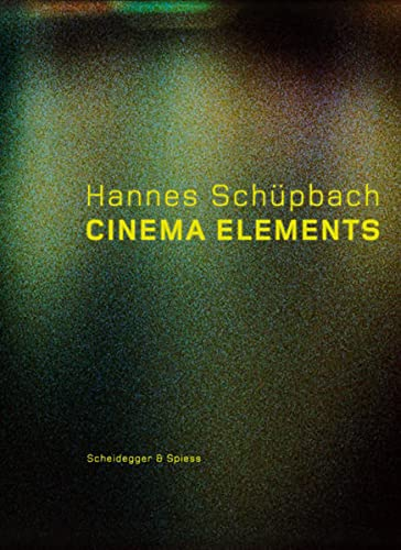 9783858812469: Hannes Schupbach. Cinema Elements: Films, Paintings, and Performances 1989-2008