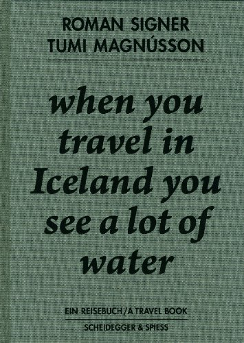 9783858812995: When You Travel in Iceland You See a Lot of Water: A Travelbook Including a Discussion Between Tumi Magnusson and Roman Signer