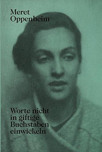 9783858813756: Meret Oppenheim Worte Nicht in Giftige Buchstaben Einwickeln /Allemand