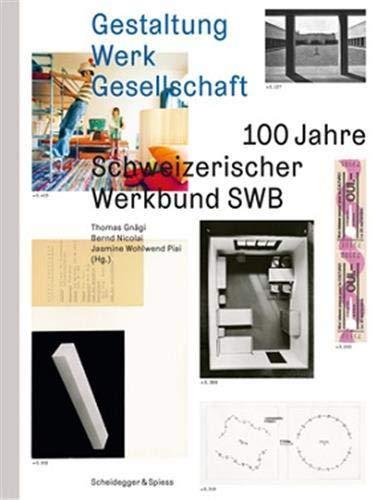 Gesaltung Werk Gesellschaft. 100 Jahre Schweizerischer Werbund SWB.: Gnägi, Thomas, Bernd Nicolai ...
