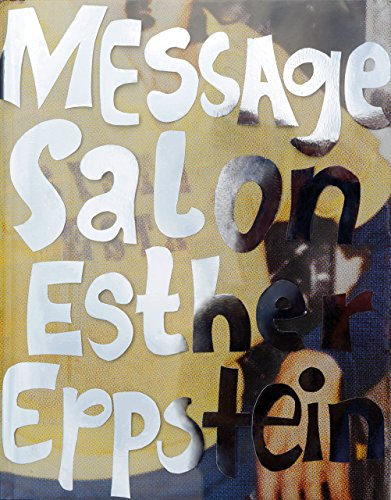 Esther Eppstein - Message Salon: The Album: Esther Eppstein (ed.) Essays by Nadine Olonetzky and ...