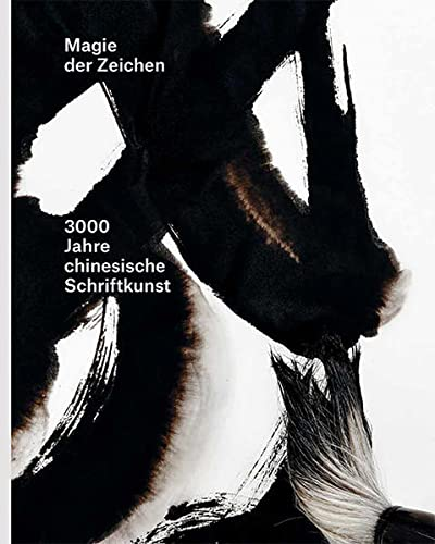 Magie der Zeichen. 3000 Jahre chinesische Schiftkunst.: Hg. Alexandra von Przychowski und Kim ...