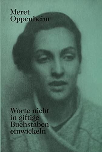 9783858814753: Meret Oppenheim Worte nicht in giftige Buchstaben einwickeln (new edition)