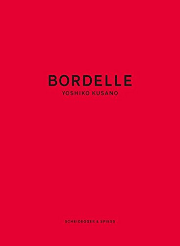 Yoshiko Kusano. Bordelle.: Texte von Nadine Olonetzky. Zürich 2015.