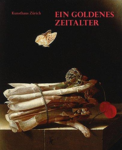 Ein Goldenes Zeitalter. Erlesene Werke holländischer Malerei.: Katalogbuch, Kunsthaus Zürich ...