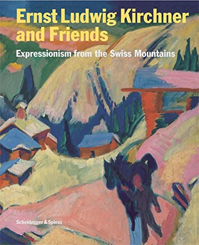 9783858817068: Ernst Ludwig Kirchner and Friends: Expressions from the Swiss Mountains