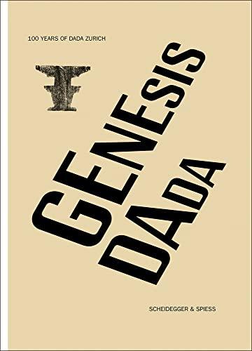 Genesis Dada: 100 Years of Dada Zurich: Scheidegger and Spiess