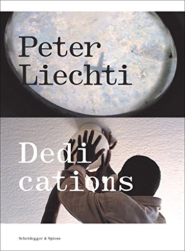Peter Liechti Dedications: Edited by Jolanda Gsponer