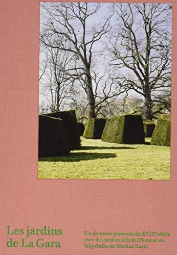 Les Jardins de La Gara: Un domaine genevois du XVIIIe siecle avec des jardins d'Erik Dhont: ...