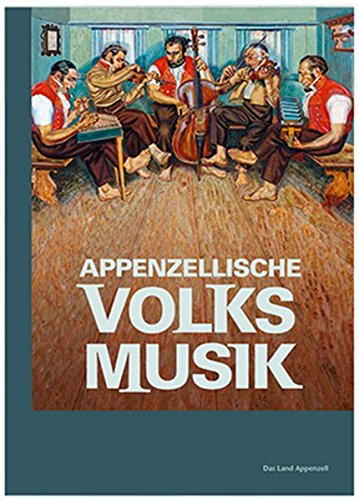 Appenzellische Volksmusik: Das Land Appenzell, Heft 39 (Hardback): Joe Manser