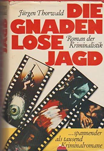 Die gnadenlose Jagd. Roman der Kriminalistik: Thorwald, J?rgen