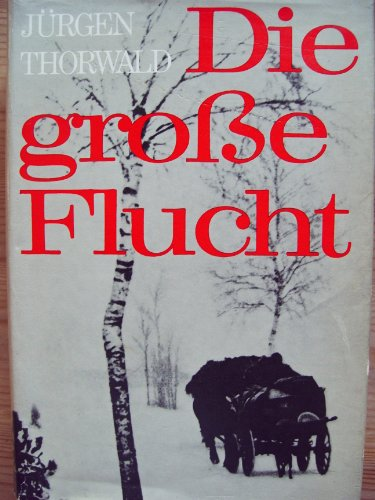 Die grobe Flucht: Jürgen Thorwald