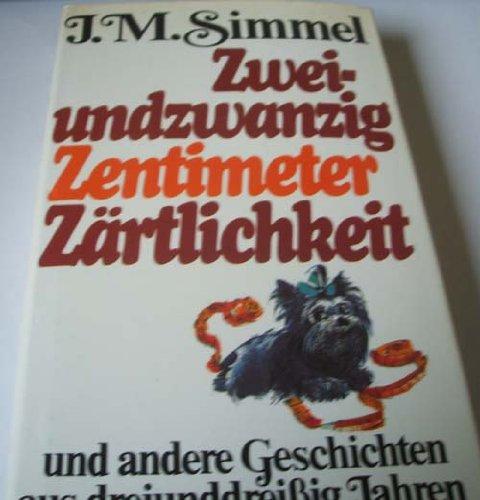 9783858860736: Zweiundzwanzig Zentimeter Zärtlichkeit: Und andere Geschichten aus dreiunddreissig Jahren (German Edition)