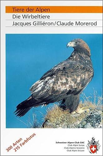 Tiere der Alpen. Die Wirbeltiere. 300 Tierarten: Gilliéron, Jacques / Morerod, Claude