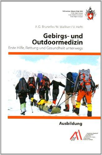 Gebirgs- und Outdoormedizin Erste Hilfe, Rettung und Gesundheit unterwegs - Brunello, Anna G, Martin Walliser und Urs Hefti