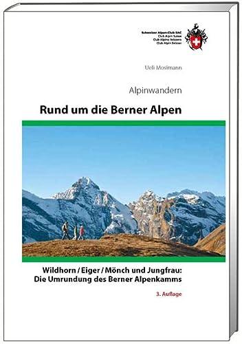 SAC Alpinwandern. Rund um die Berner Alpen: Wildhorn / Eiger / Mönch und Jungfrau: Die Umrundung ...