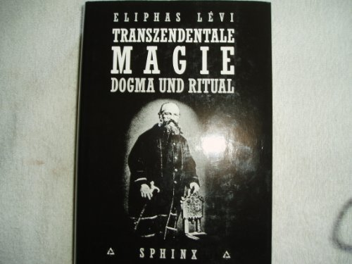 Transzendentale Magie. Dogma und Ritual: Eliphas (d.i. Alphonse