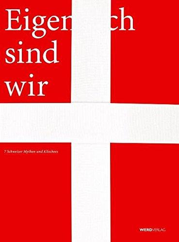 Eigentlich sind wir anders. 7 Schweizer Mythen und Klischees.: Körte, Christian
