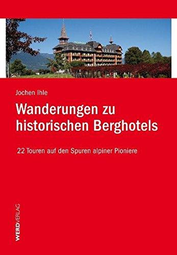 9783859326354: Wanderungen zu historischen Berghotels: 22 Touren auf den Spuren alpiner Pioniere