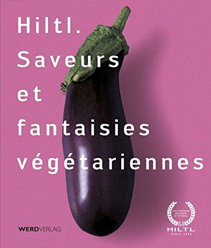Hiltl. Saveurs et fantaisies végétariennes: Rolf Hiltl